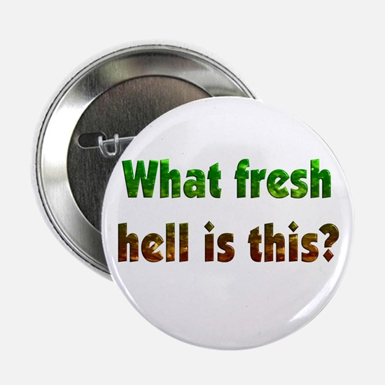 "Fresh Hell 2.25"" Button"