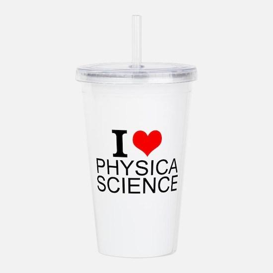 I Love Physical Sciences Acrylic Double-wall Tumbl