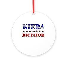 KIERA for dictator Ornament (Round)