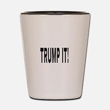 TRUMP IT! Shot Glass