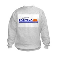 Its Better in Positano, Italy Sweatshirt