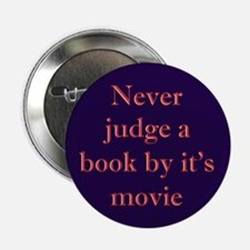 """Never judge a book by it's movie 2.25"""" Button"""