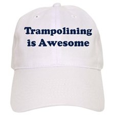 Trampolining is Awesome Baseball Cap