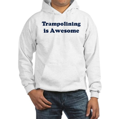 Trampolining is Awesome Hooded Sweatshirt