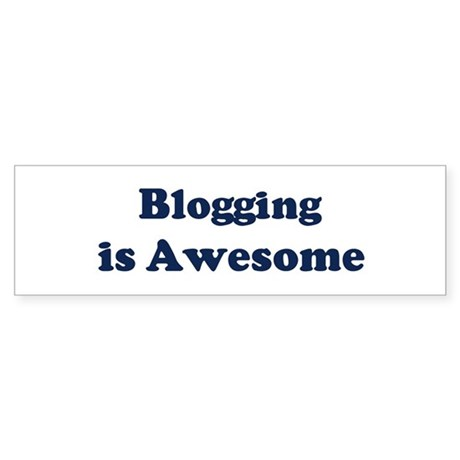 Blogging is Awesome Bumper Sticker