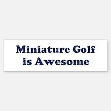 Miniature Golf is Awesome Bumper Bumper Bumper Sticker