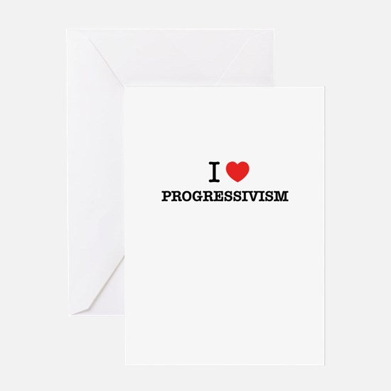 I Love PROGRESSIVISM Greeting Cards