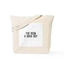 I've been a good boy Tote Bag