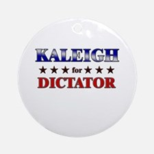 KALEIGH for dictator Ornament (Round)