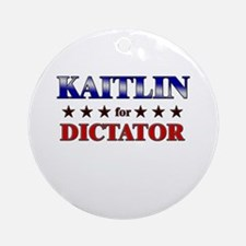 KAITLIN for dictator Ornament (Round)