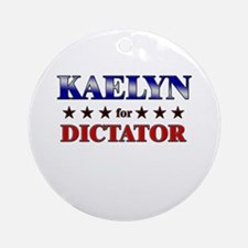 KAELYN for dictator Ornament (Round)