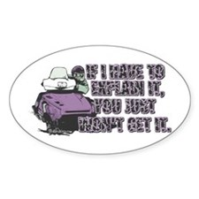 If I Have To Explain It Oval Decal