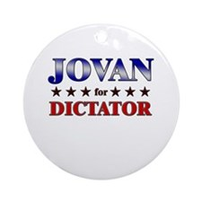 JOVAN for dictator Ornament (Round)