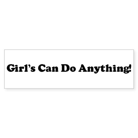 Girl's Can Do Anything! Bumper Sticker