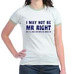 Mr Right will fuck you Jr. Ringer T-Shirt