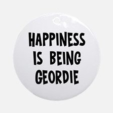 Happiness is being Geordie Ornament (Round)