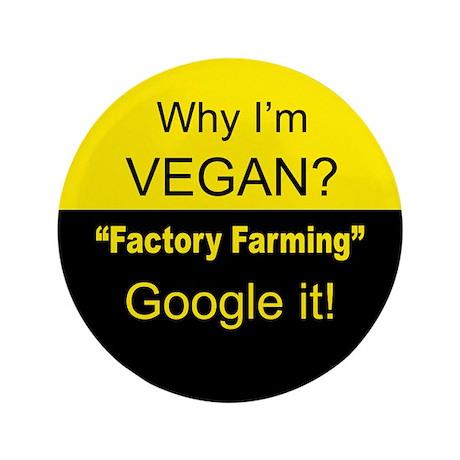 "Factory Farming -Google it! 3.5"" Button"