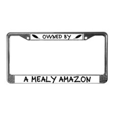 Owned by a Mealy Amazon License Plate Frame