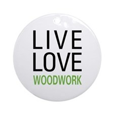 Live Love Woodwork Ornament (Round)