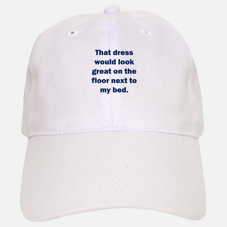 That dress would look great Baseball Baseball Cap