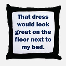That dress would look great Throw Pillow