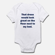 That dress would look great Infant Bodysuit