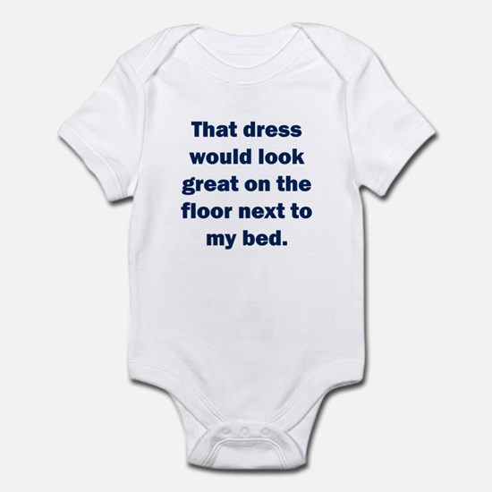 That dress would look great Infant Bodysuit