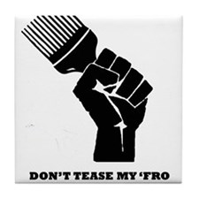 Don't Tease My FRO Tile Coaster
