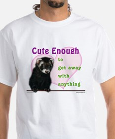 Cute Enough Ferret Shirt