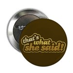 """That's What She Said 2.25"""" Button"""