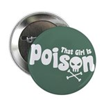 "That Girl is Poison 2.25"" Button"