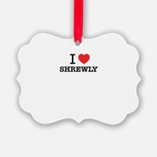 I Love SHREWLY Ornament