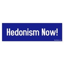 hedonism now! Bumper Bumper Sticker