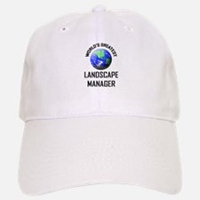 World's Greatest LANDSCAPE MANAGER Baseball Baseball Cap