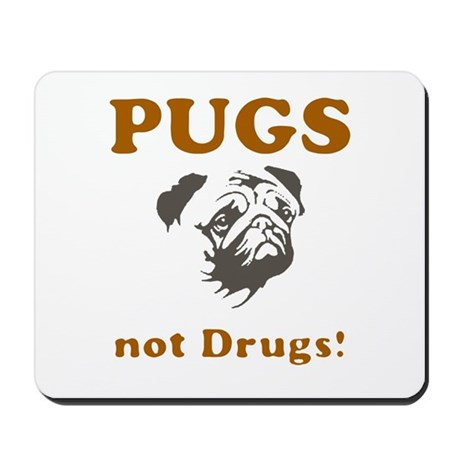 Pugs not drugs Mousepad