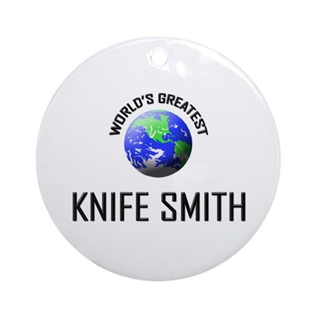 World's Greatest KNIFE SMITH Ornament (Round)