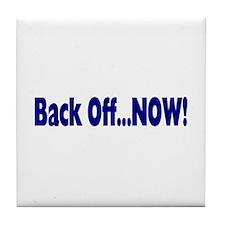 Back Off Now Tile Coaster