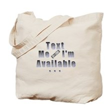 Just Text Me I'm Available Tote Bag