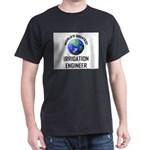 World's Greatest IRRIGATION ENGINEER Dark T-Shirt