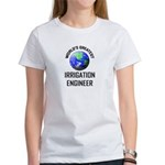 World's Greatest IRRIGATION ENGINEER Women's T-Shi