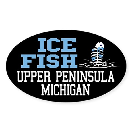 Ice Fish the Upper Peninsula Oval Sticker