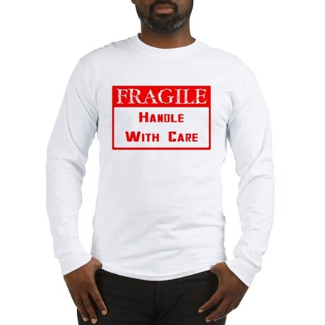 Fragile ~ Handle with Care Long Sleeve T-Shirt