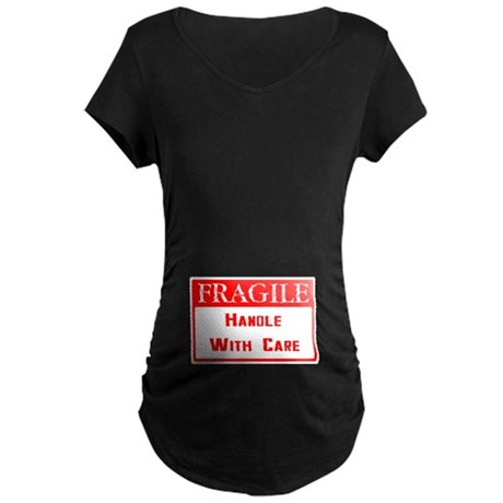 Fragile ~ Handle with Care Maternity Dark T-Shirt
