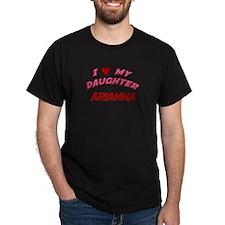 I Love My Daughter Arianna T-Shirt