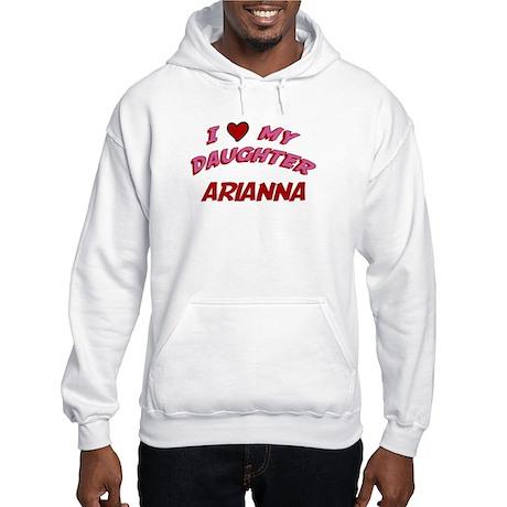I Love My Daughter Arianna Hooded Sweatshirt