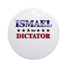 ISMAEL for dictator Ornament (Round)