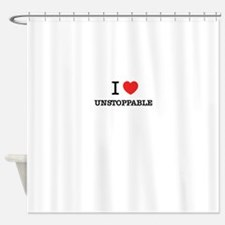 I Love UNSTOPPABLE Shower Curtain