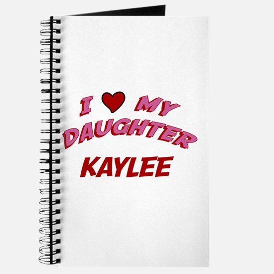 I Love My Daughter Kaylee Journal