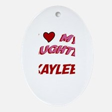 I Love My Daughter Kaylee Oval Ornament