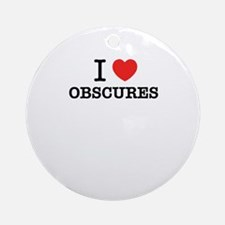 I Love OBSCURES Round Ornament